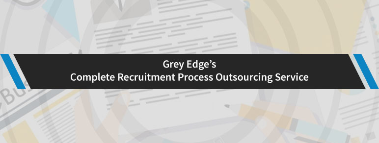 Grey Edge's Complete Recruitment Process Outsourcing Service